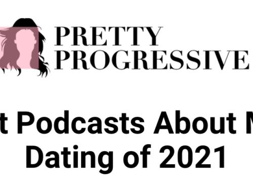 Best Modern Dating Podcasts of 2021 | Pretty Progressive Award